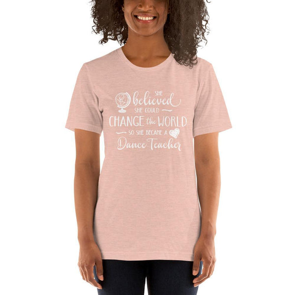 Dance Teacher Shirt - She Believed She Could Change the World