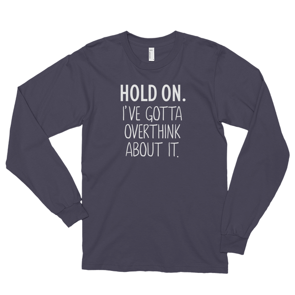 I've Got to Overthink About It Long sleeve t-shirt (unisex)
