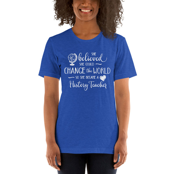 History Teacher Shirt - She Believed She Could Change the World