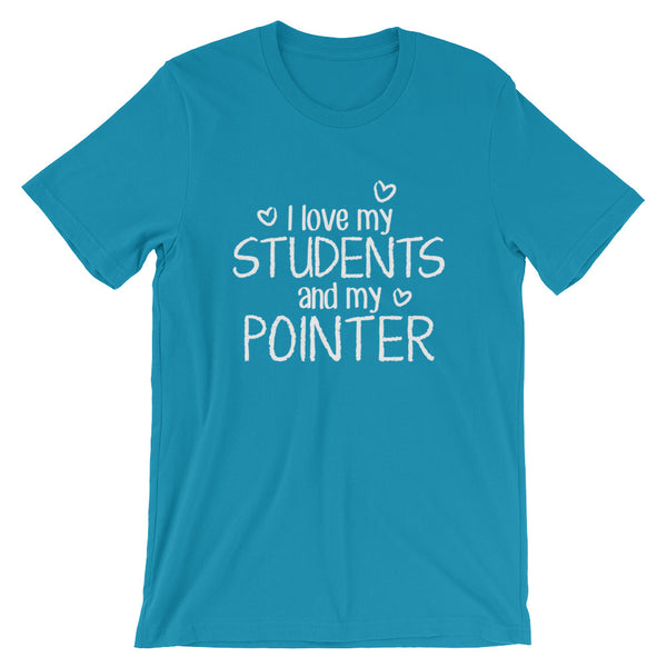 I Love My Students and My Pointer Shirt