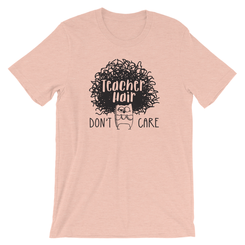Teacher Hair Don't Care Funny Shirt