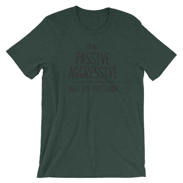 I'm Not Passive Aggressive, Unlike Some People I Know Shirt