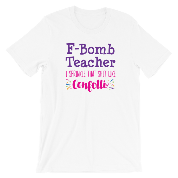 F-Bomb Teacher - I Sprinkle That Shit Like Confetti Shirt