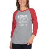 I've Got to Overthink About It 3/4 sleeve raglan shirt
