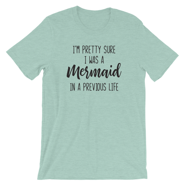 I'm Pretty Sure I Was a Mermaid in a Previous Life Shirt