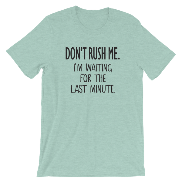 Don't Rush Me I'm Waiting for the Last Minute Funny Shirt