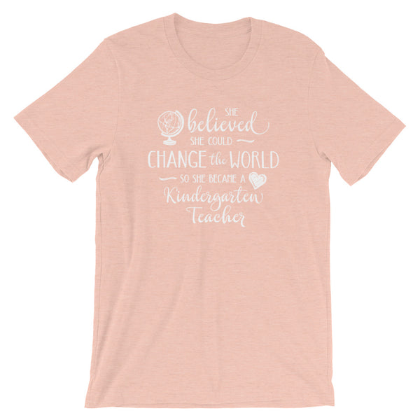 Kindergarten Teacher Shirt - She Believed She Could Change the World
