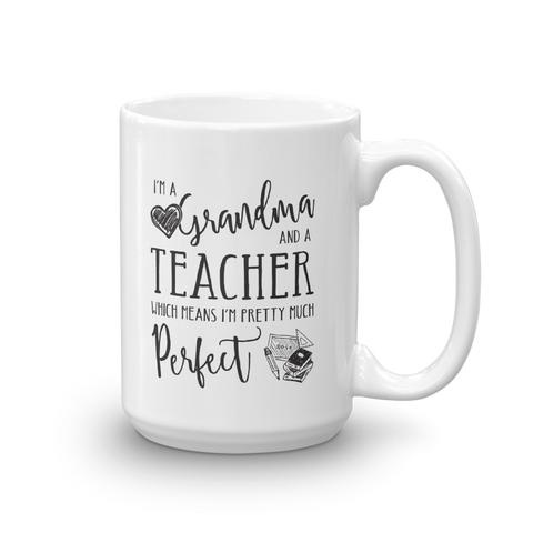 I'm a Grandma and a Teacher Perfect Mug -  - 11 oz or 15 oz