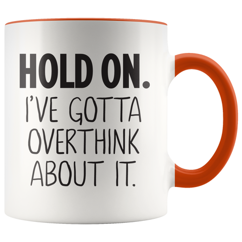 Hold On I've Gotta Overthink About It Coffee Mug