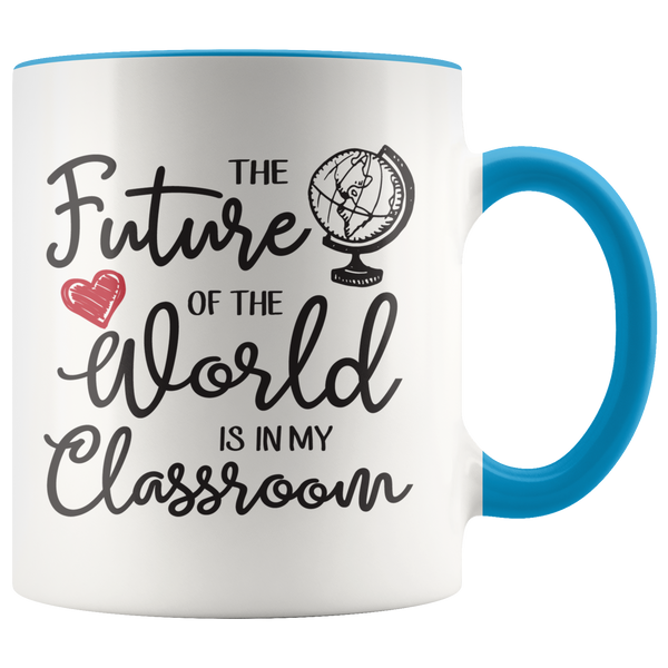 The Future of the World is in My Classroom Coffee Mug