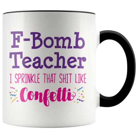 F-Bomb Teacher I Sprinkle That Sh*t Like Confetti Coffee Mug