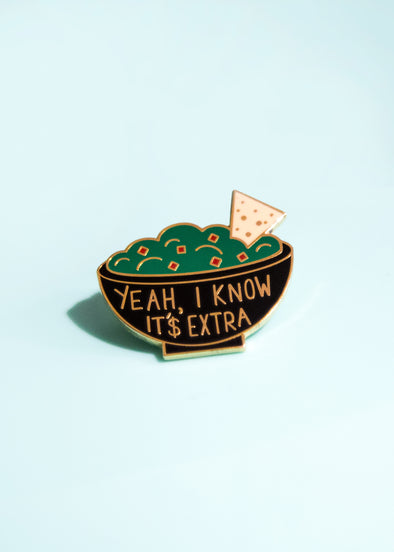 Yeah, I Know It's Extra Enamel Pin