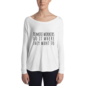 Remote Workers Do It Where They Want To Ladies' Long Sleeve Tee