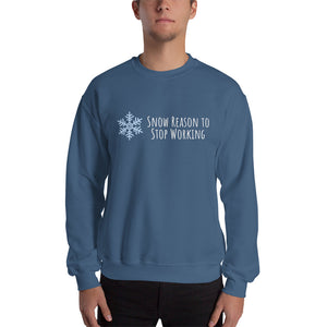Snow Reason to Stop Working Unisex Sweatshirt