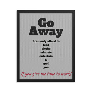 Go Away, I Can't Spoil You Unless I Work Framed Poster