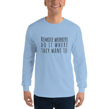 Load image into Gallery viewer, Remote Workers Do It Where They Want To Men's Long Sleeve T-Shirt