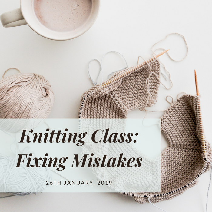Knitting Class: Fixing Mistakes | 26th January