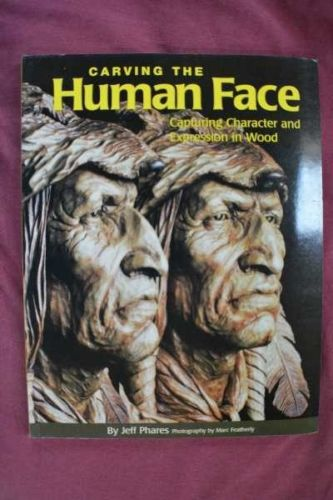 Carving the Human Face Author: Jeff Phares 1999 Edition
