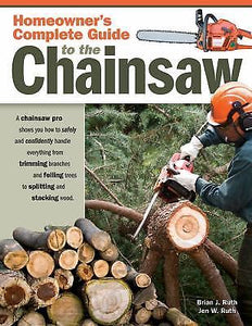 Homeowner's Complete Guide to the Chainsaw : A Chainsaw Pro Shows You How to...