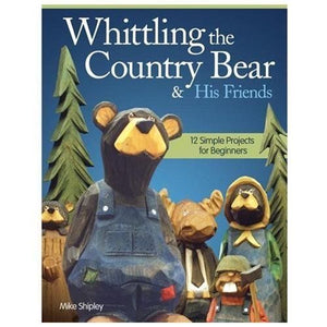 WHITTLING THE COUNTRY BEAR & HIS FRIENDS (9781565 - MIKE SHIPLEY (PAPERBACK) NEW