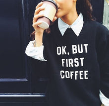 Ok But First Coffee Sweatshirt