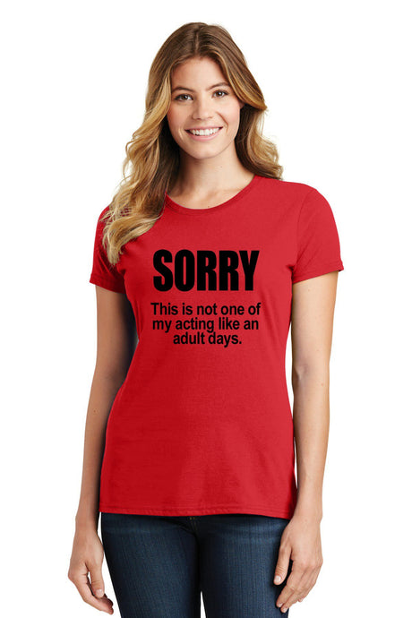 Sorry Not Acting Like An Adult Womens T-Shirt