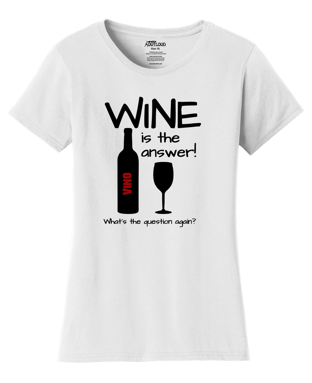 Wine is the answer! Womens T-Shirt