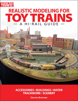 Kalmbach 108390 Classic Toy Trains, Realistic Modeling for Toy Trains - A Hi-Rail Guide