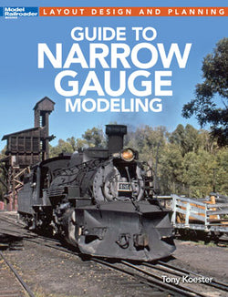 Kalmbach 12490 Model Railroader Guide to Narrow Gauge Modeling by Tony Koester