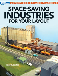 Kalmbach 12806 Space-Saving Idustries For Your Layout, by Tony Koester