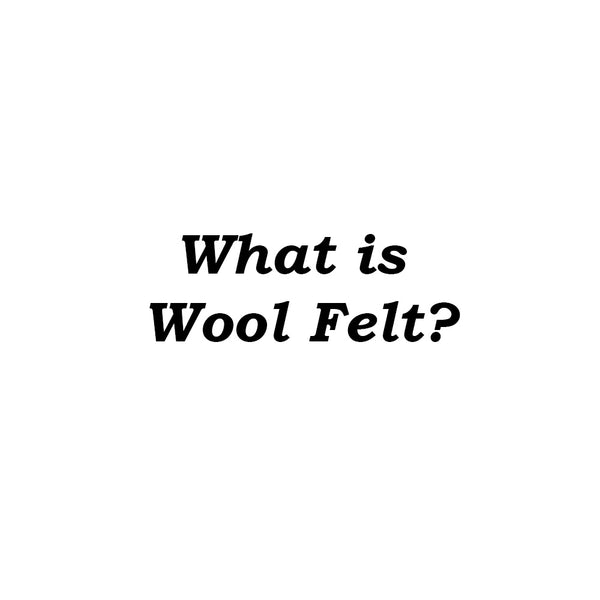 "What is ""Wool Felt""?"