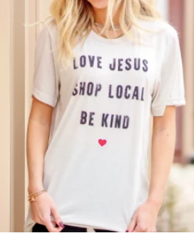 Love Jesus, Shop Local, Be Kind Tee