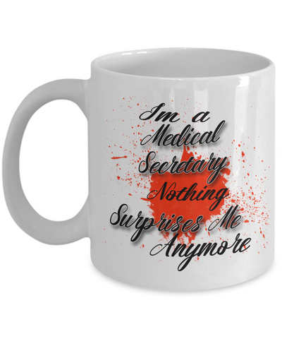 "Gift for Medical Secretary    ""I'm a Medical Secretary  nothing surprises me anymore"" Novelty Coffee Mug Gift for Medical Secretaries"