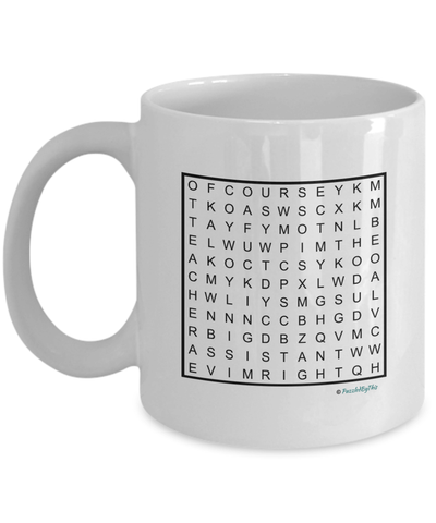"PuzzledByThis Word Finder Mugs  ""Of Course I'm Right I'm The Fucking Teacher Assistant"" Word Search Gift Mug"