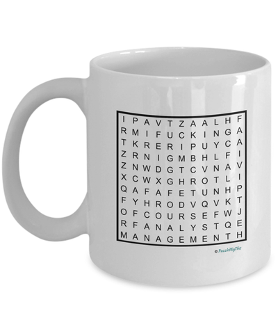 "PuzzledByThis Word Finder Mugs  ""Of Course I'm Right I'm The Fucking Management Analyst"" Word Search Gift Mug"