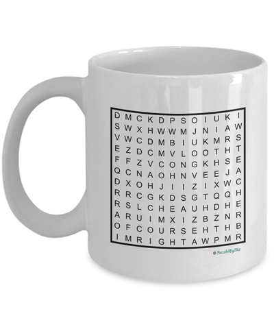 "PuzzledByThis Word Finder Mugs  ""Of Course I'm Right I'm The Fucking High School Teacher"" Word Search Gift Mug"