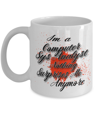 "Gift for Computer Systems Analyst    ""I'm a Computer Sys Analyst   nothing surprises me anymore"" Novelty Coffee Mug Gift for Birthdays, Employee Appreciation, friends and family"