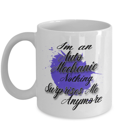 "Gift for Auto Mechanic   ""I'm a Auto Mechanic  nothing surprises me anymore"" Novelty Coffee Mug Gift for Birthdays, Employee Appreciation, friends and family"