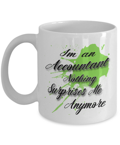 "Gift for Accountant   ""I'm a Accountant nothing surprises me anymore"" Novelty Coffee Mug Gift for Accountants"