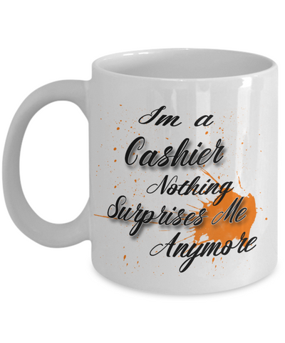 "Gift for Cashier    ""I'm a Cashier   nothing surprises me anymore"" Novelty Coffee Mug Gift for Birthdays, Employee Appreciation, friends and family"