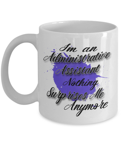 "Gift for Administrative Assistant    ""I'm a Administrative Assistant  nothing surprises me anymore"" Novelty Coffee Mug Gift for Administrative Assistants"