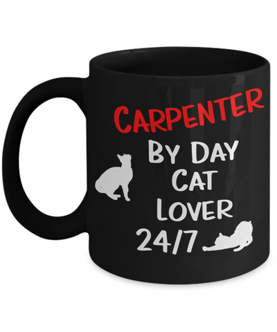 "Gift for Cat Lover Carpenter   Carpenter Gift, ""Carpenter by Day, Cat Lover 24/7"" Funny Novelty Coffee Mug Perfect Birthday Mug, Anniversary Mug, Gift Mug for your  cat lover Carpenter Employer or Boss, friend or family member"