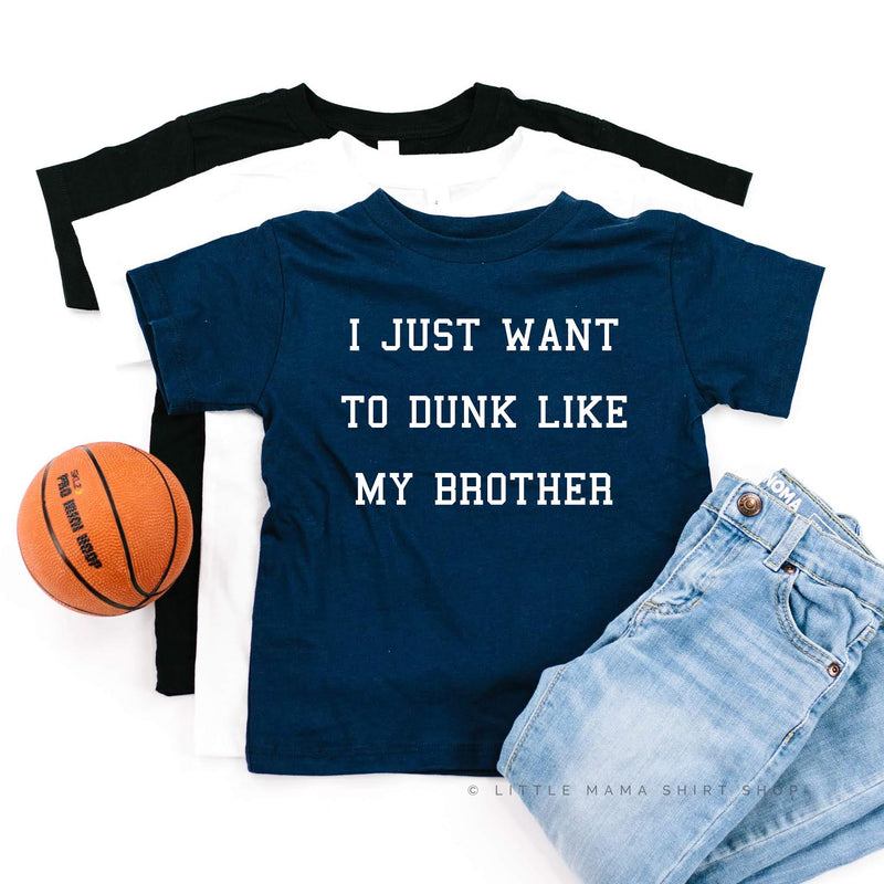 I Just Want to Dunk Like My Brother - Child Shirt