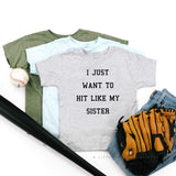 I Just Want to Hit Like My Sister - Child Shirt