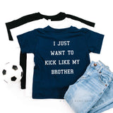I Just Want to Kick Like My Brother - Child Shirt
