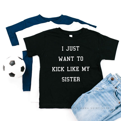 I Just Want to Kick Like My Sister - Child Shirt