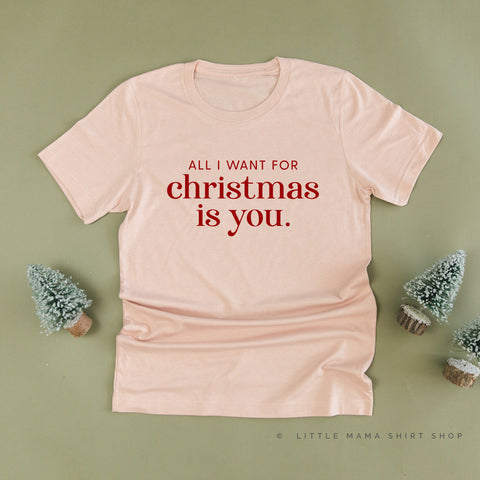 All I Want for Christmas is You - Unisex Tee