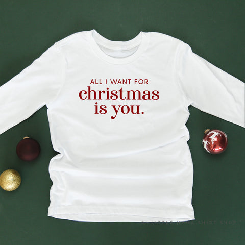 All I Want for Christmas Is You - Long Sleeve Child Shirt