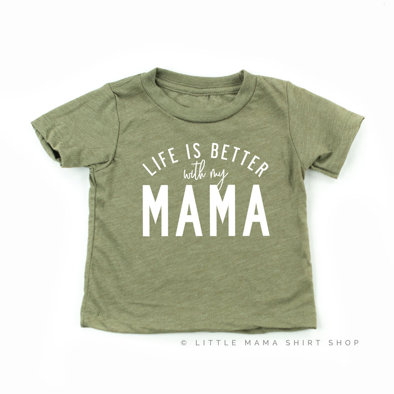 Life is Better with My Mama - Child Shirt