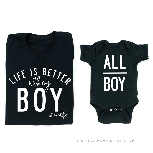 Life is Better with my Boy & All Boy - Matching Set - Black Shirts